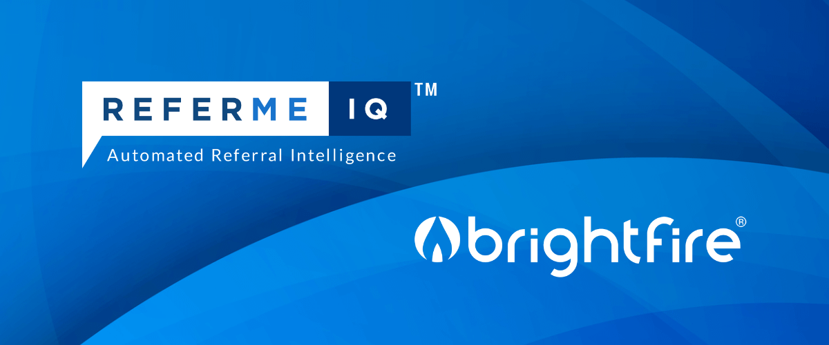BrightFire announces partner program with ReferMe IQ™