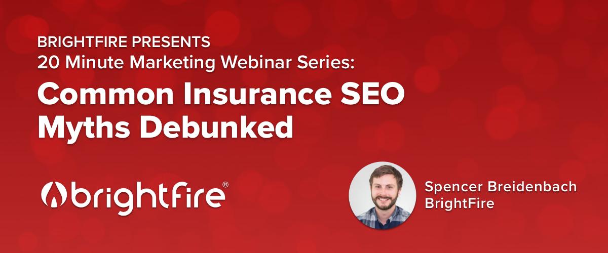 BrightFire's 20 Minute Marketing Webinar: Common Insurance SEO Myths Debunked