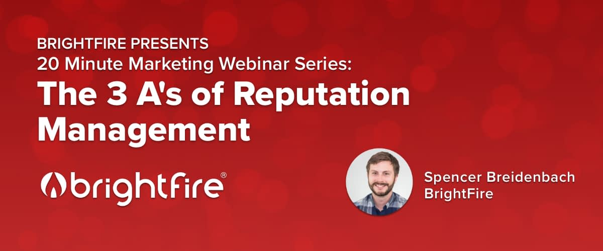 BrightFire's 20 Minute Marketing Webinar: The 3 A's of Reputation Management for Insurance: Awareness, Assessment, & Action