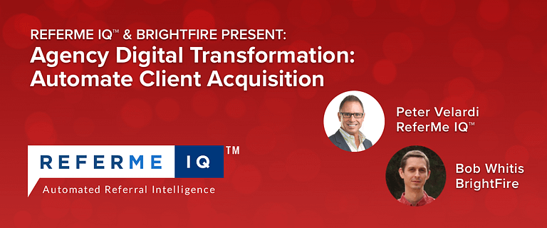 ReferMe IQ™ and BrightFire Present Agency Digital Transformation: Automate Client Acquisition