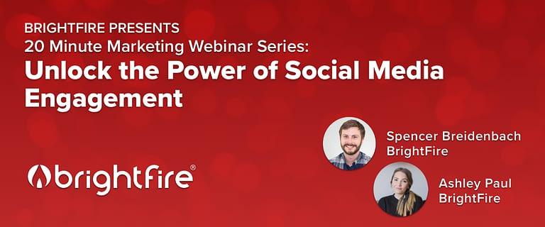 BrightFire's 20 Minute Marketing Webinar: Unlock the Power of Social Media Engagement
